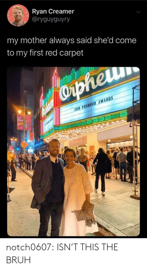 carpet: Ryan Creamer  @ryguyguyry  my mother always said she'd come  to my first red carpet  Capheru  2019 PORNHUB AWARDS  LA  Phil  Cpheum notch0607: ISN'T THIS THE   BRUH
