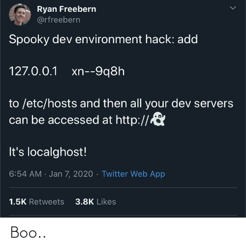 0 0: Ryan Freebern  @rfreebern  Spooky dev environment hack: add  127.0.0.1 xn--9q8h  to /etc/hosts and then all your dev servers  can be accessed at http://  It's localghost!  6:54 AM · Jan 7, 2020 · Twitter Web App  3.8K Likes  1.5K Retweets Boo..