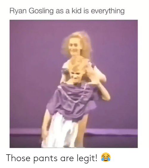 Ryan Gosling: Ryan Gosling as a kid is everything Those pants are legit! 😂