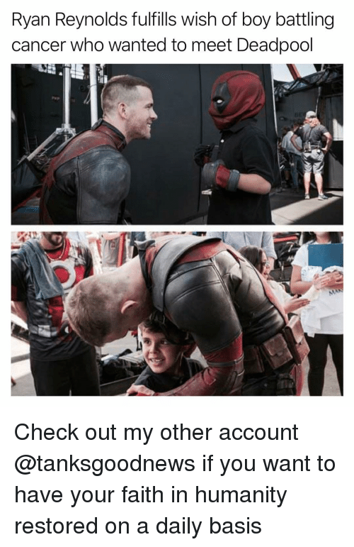 faith in humanity restored: Ryan Reynolds fulfills wish of boy battling  cancer who wanted to meet Deadpool Check out my other account @tanksgoodnews if you want to have your faith in humanity restored on a daily basis