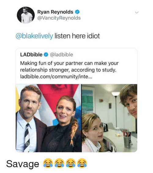 Community, Memes, and Savage: Ryan Reynolds  @VancityReynolds  @blakelively listen here idiot  LADbible@ladbible  Making fun of your partner can make your  relationship stronger, according to study.  ladbible.com/community/inte... Savage 😂😂😂😂