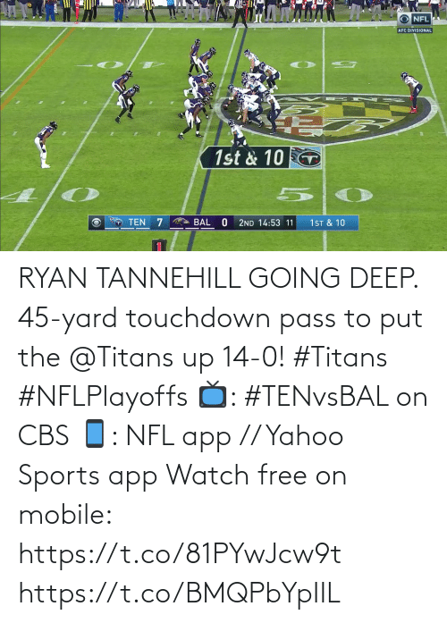 yard: RYAN TANNEHILL GOING DEEP.  45-yard touchdown pass to put the @Titans up 14-0! #Titans #NFLPlayoffs  📺: #TENvsBAL on CBS 📱: NFL app // Yahoo Sports app Watch free on mobile: https://t.co/81PYwJcw9t https://t.co/BMQPbYpIIL