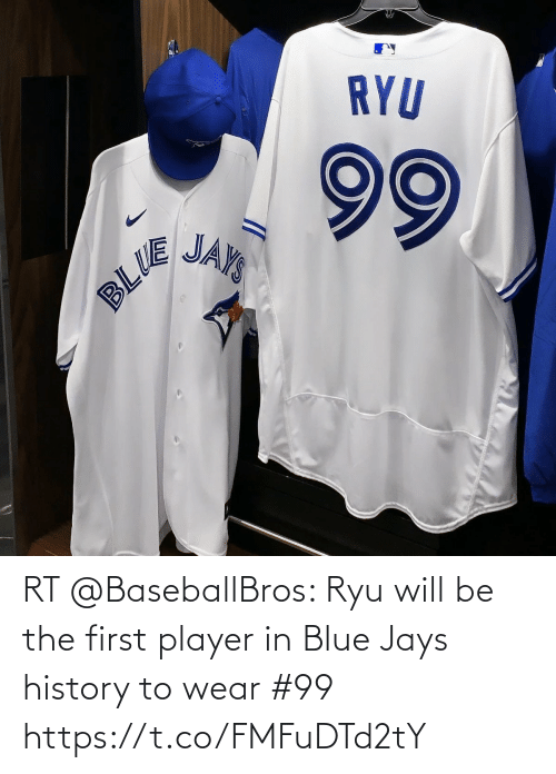 ryu: RYU  99  JAYS  BLUS RT @BaseballBros: Ryu will be the first player in Blue Jays history to wear #99 https://t.co/FMFuDTd2tY