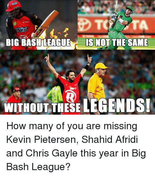 You Are Missed: S A  BIG BASHLEAGUE IS NOT  THE SAME  WITHOUT THESE LEGENDS! How many of you are missing Kevin Pietersen, Shahid Afridi and Chris Gayle this year in Big Bash League?