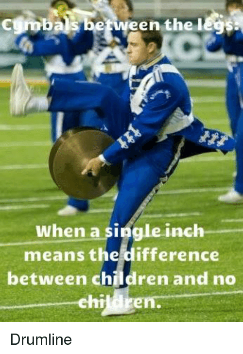 Children, Single, and Inch: s betvween the I  When a single inch  means the difference  between children and no  children. Drumline