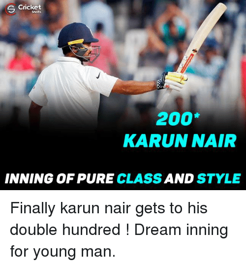 Karun Nair: s Cricket  200  KARUN NAIR  INNING OF PURE CLASS  AND  STYLE Finally karun nair gets to his double hundred ! Dream inning for young man.