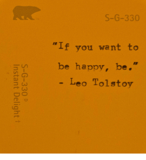 "Happy, Be Happy, and Leo: S-G-3  3  ""If you want to  be happy, be.  Leo Tolstoy"