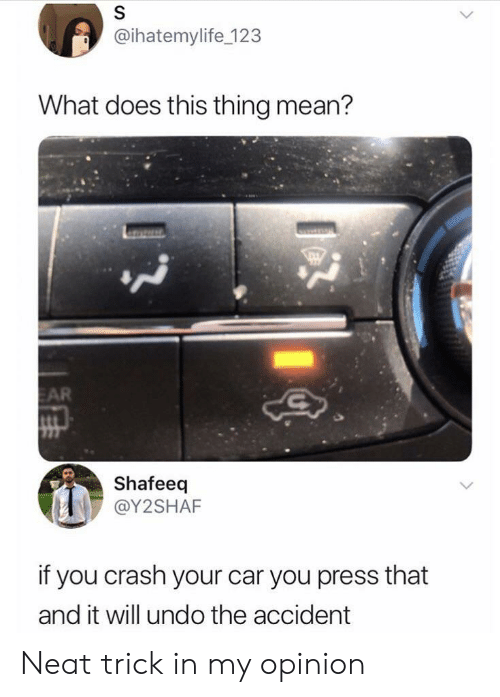 Mean, What Does, and Crash: S  @ihatemylife_123  What does this thing mean?  EAR  Shafeeq  @Y2SHAF  if you crash your car you press that  and it will undo the accident Neat trick in my opinion