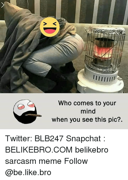 S K: S K  Who comes to your  mind  when you see this pic?. Twitter: BLB247 Snapchat : BELIKEBRO.COM belikebro sarcasm meme Follow @be.like.bro
