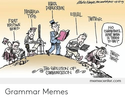 Grammar Memes: s  mde Kapene pewlp  MASS  pUpuCATION  MoVABLe  TYPA  EMAIL  TWITER  FIRST  WRITTEN  WORD  1나0  CHARACTERS  WHAT MORS  IS THERO  TO SAY  TWEET  TweST  THe VOLUTION OF  COMMUNICATION  memecenter.com Grammar Memes