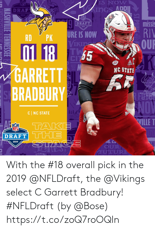 Ure: S NOW  ADD  Z DRAF  2019  NFL  missi  RIV  OUR  DRAFT  2019  RDPK URE IS NOW  Vikia  65  GARRETT  BRADBURY  NC STATE  FT  NOV  WILLE T  1  CI NC STATE  A TAKE  DRAFT  2019  OUR  ISHING With the #18 overall pick in the 2019 @NFLDraft, the @Vikings select C Garrett Bradbury! #NFLDraft (by @Bose) https://t.co/zoQ7roOQln