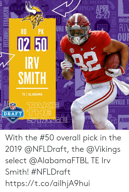 Ure: S NOW  APRIL  25-27  Z DRAF  2019  missi  BAMA  URE  미-  RDPK  -0250  IRV  SMITH  FT  TE  ALABAMA  NE  DRAFT  NFL  2019  MINNI  F T  19  ISHING With the #50 overall pick in the 2019 @NFLDraft, the @Vikings select @AlabamaFTBL TE Irv Smith! #NFLDraft https://t.co/aiIhjA9hui