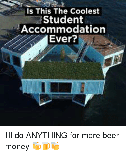 accommodating: s This The Coolest  Student  Accommodation  Ever? I'll do ANYTHING for more beer money 🍻🍺🍻