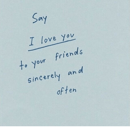 I Love You To: Sa  I love you  to your friends  Sincerely an l  d s  often