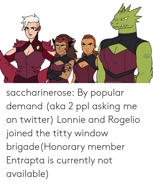 Tumblr, Twitter, and Blog: saccharinerose saccharinerose:  By popular demand (aka 2 ppl asking me on twitter) Lonnie and Rogelio joined the titty window brigade(Honorary member Entrapta is currently not available)