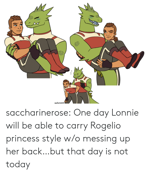 messing: saccharinerose saccharinerose:  One day Lonnie will be able to carry Rogelio princess style w/o messing up her back…but that day is not today