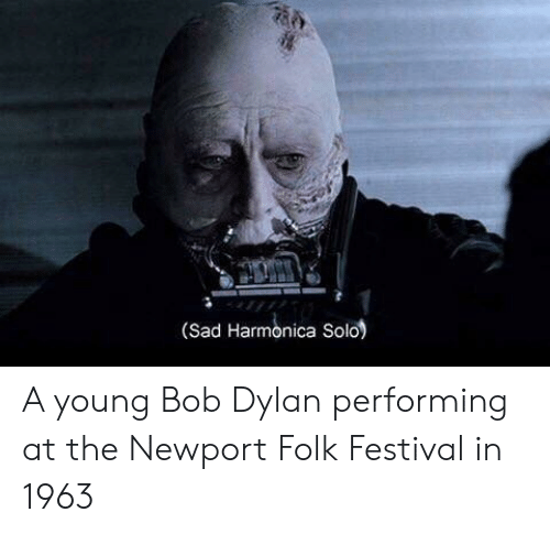 Bob Dylan: (Sad Harmonica Solo) A young Bob Dylan performing at the Newport Folk Festival in 1963