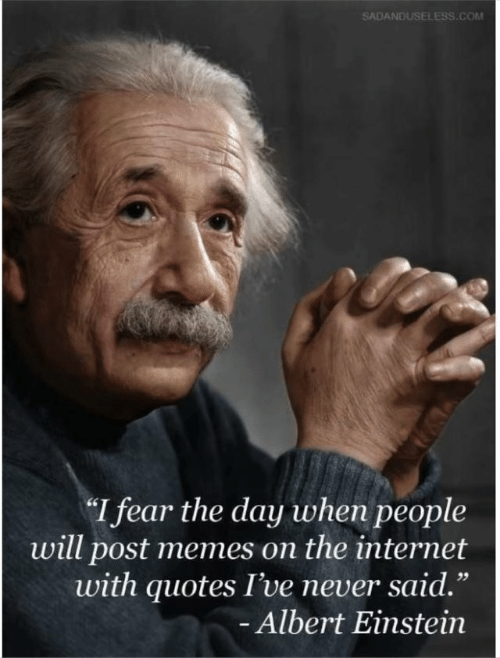 "Albert Einstein, Internet, and Memes: SADANDUSELESS.COM  I fear the day when people  will post memes on the internet  with quotes I've never said.""  Albert Einstein  1 9"