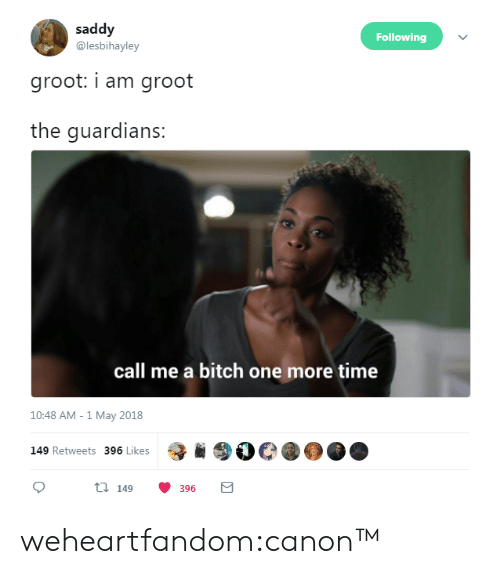 Bitch, Tumblr, and Blog: saddy  @lesbihayley  Following  groot: i am groot  the guardians:  call me a bitch one more time  10:48 AM - 1 May 2018  149 Retweets 396 Likes  ti 149 weheartfandom:canon™