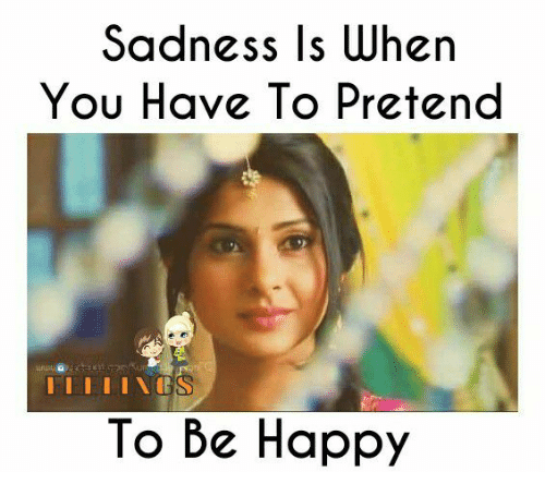 υοθ: Sadness Is When  You Have To Pretend  I I I I I CESS  To Be Happy