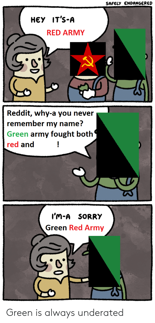 Army Reddit: SAFELY ENDANGERED  НЕУ IT'S-A  RED ARMY  Reddit, why-a you never  remember my name?  Green army fought both  red and  !  I'm-A SORRY  Green Red Army Green is always underated