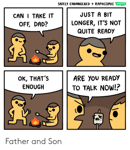 Dad, Quite, and Can: SAFELY ENDANGERED + RAPHCOMIC WEBTOON  CAN I TAKE IT  OFF, DAD?  JUST A BIT  LONGER, IT'S NOT  QUITE READy  OK, THAT':s  ENOUGH  ARE You READY  TO TALK NOW!? Father and Son