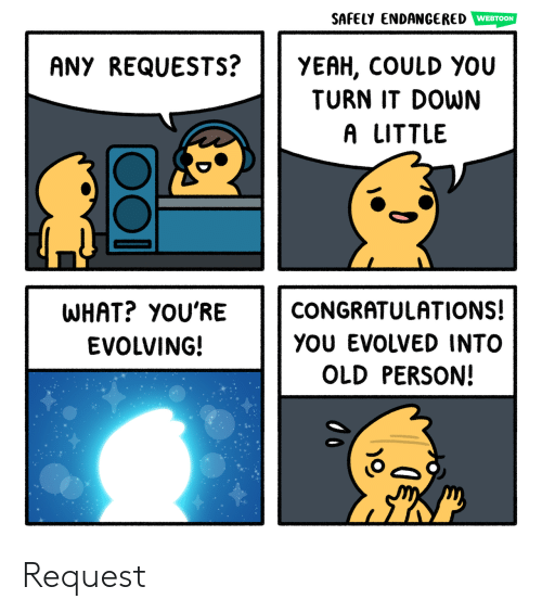Evolved: SAFELY ENDANGERED  WEBTOON  YEAH, COULD YOu  TURN IT DOWN  ANY REQUESTS?  A LITTLE  WHAT? YOU'RE  CONGRATULATIONS!  YOU EVOLVED INTO  EVOLVING!  OLD PERSON! Request