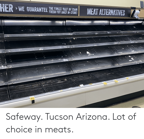meats: Safeway. Tucson Arizona. Lot of choice in meats.