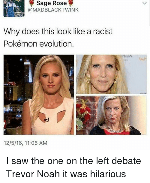 pokemon evolution: Sage Rose  LN @MAD BLACK TWINK  Why does this look like a racist  Pokémon evolution.  12/5/16, 11:05 AM I saw the one on the left debate Trevor Noah it was hilarious