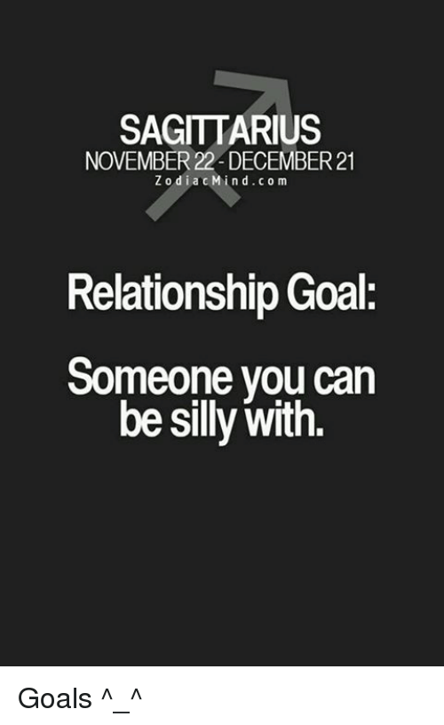 Relationship Goal: SAGITTARIUS  NOVEMBER 22 DECEMBER 21  Z o dia c Min d.com  Relationship Goal:  Someone you can  be silly with. Goals ^_^