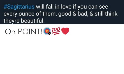 Bad, Beautiful, and Fall:  #Sagittarius will fall in love if you can see  every ounce of them, good & bad, & still think  theyre beautiful. On POINT!🎯💯❤