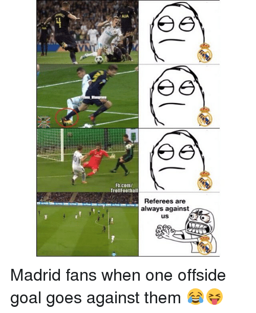 offside: SAIA  Fb.com/  TrollFoothall  Referees are  always against  us Madrid fans when one offside goal goes against them 😂😝