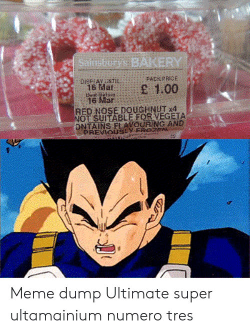 Meme, Vegeta, and Best: Sainsburys BAKERY  DISPIAY URTIL  16 Mar  best Reisre  16 Mar  PACKPRICE  E 1.00  RED NOSE DOUGHNUT x4  NOT SUITABLE FOR VEGETA  ONTAINS FLAVOURING AND  PREVIOUSEVFROZE  thie Meme dump Ultimate super ultamainium numero tres