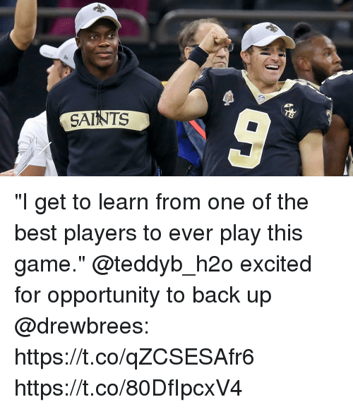 "Memes, New Orleans Saints, and Best: SAINTS ""I get to learn from one of the best players to ever play this game.""  @teddyb_h2o excited for opportunity to back up @drewbrees: https://t.co/qZCSESAfr6 https://t.co/80DfIpcxV4"