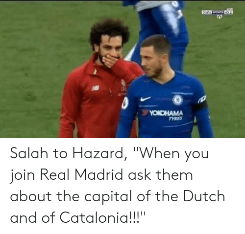 "Real Madrid: Salah to Hazard, ""When you join Real Madrid ask them about the capital of the Dutch and of Catalonia!!!"""