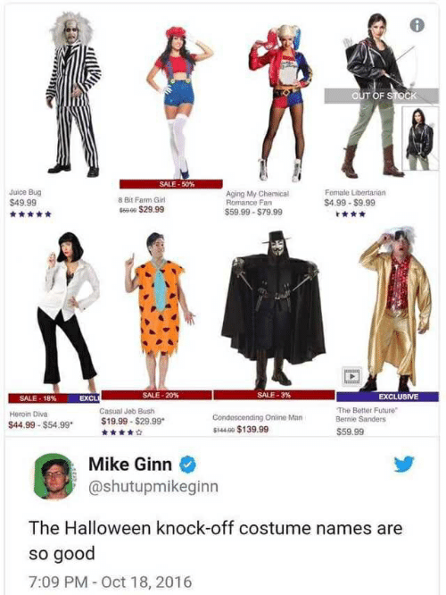 Bernie Sanders, Future, and Halloween: SALE-50%  Juice Bug  $49.99  8 Bit Farm Gir  69 $29.99  Aging My Chemical  Romance Fan  $59.99 $79.99  Female Libertarian  $4.99-$9.99  SALE-20%  SALE-3%  EXCLUSIVE  SALE·18%  Heroin Diva  $44.99 -$54.99  EXCL  Casual Jeb Bush  $19.99 S29.99*  Condescending Online Man  $1440 $139.99  The Better Future  Bernie Sanders  $59.99  Mike Ginn  @shutupmikeginn  The Halloween knock-off costume names are  so good  7:09 PM Oct 18, 2016
