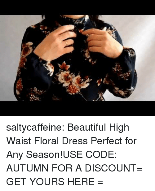 high waist: saltycaffeine:  Beautiful High Waist Floral Dress Perfect for Any Season!USE CODE: AUTUMN FOR A DISCOUNT= GET YOURS HERE =