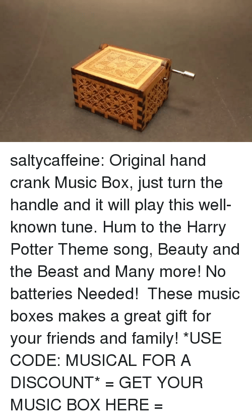 Family, Friends, and Gif: saltycaffeine: Original hand crank Music Box, just turn the handle and it will play this well-known tune. Hum to the Harry Potter Theme song, Beauty and the Beast and Many more! No batteries Needed! These music boxes makes a great gift for your friends and family! *USE CODE: MUSICALFOR A DISCOUNT* = GET YOUR MUSIC BOX HERE =