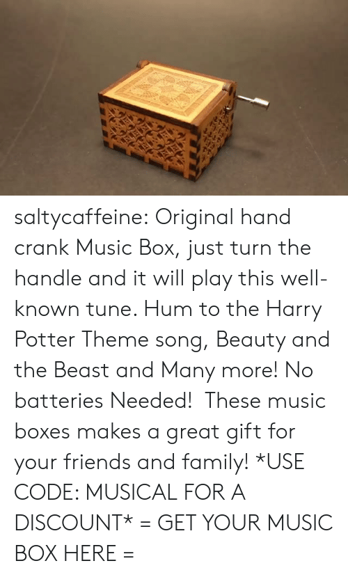 the beast: saltycaffeine:  Original hand crank Music Box, just turn the handle and it will play this well-known tune. Hum to the Harry Potter Theme song, Beauty and the Beast and Many more! No batteries Needed!  These music boxes makes a great gift for your friends and family! *USE CODE: MUSICAL FOR A DISCOUNT* = GET YOUR MUSIC BOX HERE =
