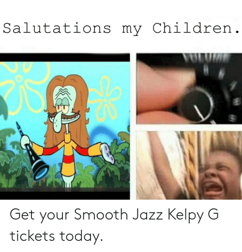 Children, Smooth, and Today: Salutations my Children Get your Smooth Jazz Kelpy G tickets today.