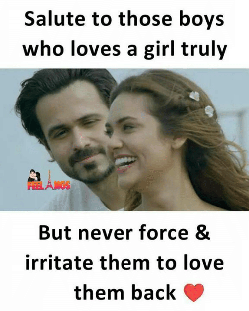 Salute: Salute to those boys  who loves a girl truly  FEELANGS  But never force &  irritate them to love  them back