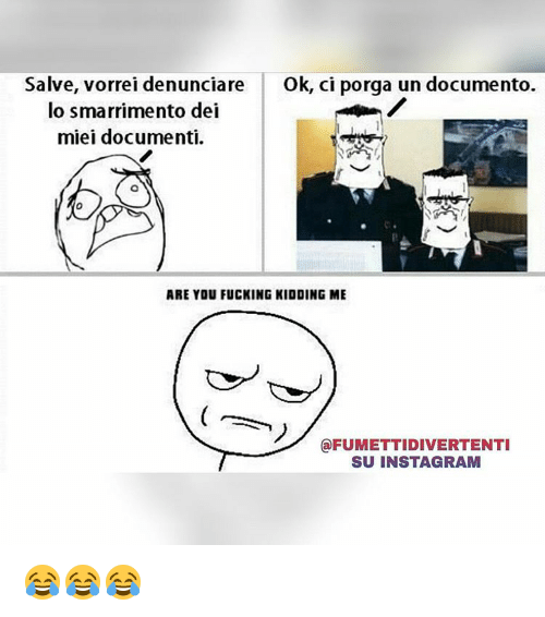 Fuck Kids: Salve, vorrei denunciare  Ok, ci porga un documento.  lo smarrimento dei  miei documenti.  ARE YOU FUCKING KIDDING ME  @FUMETTIDIVERTENTI  SU INSTAGRAM 😂😂😂