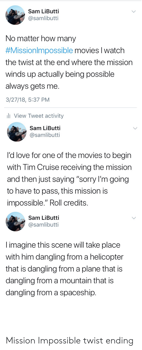 """the twist: Sam LiButti  @samlibutti  No matter how many  #Missionim possible movies 
