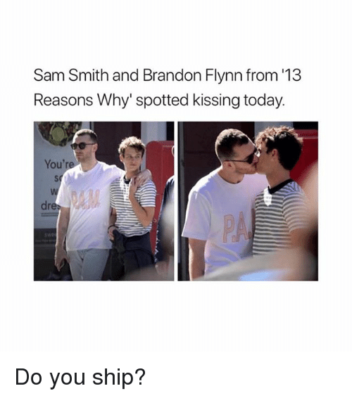 Sam Smith, Today, and Girl Memes: Sam Smith and Brandon Flynn from '13  Reasons Why' spotted kissing today.  You'r  Sq  dre Do you ship?