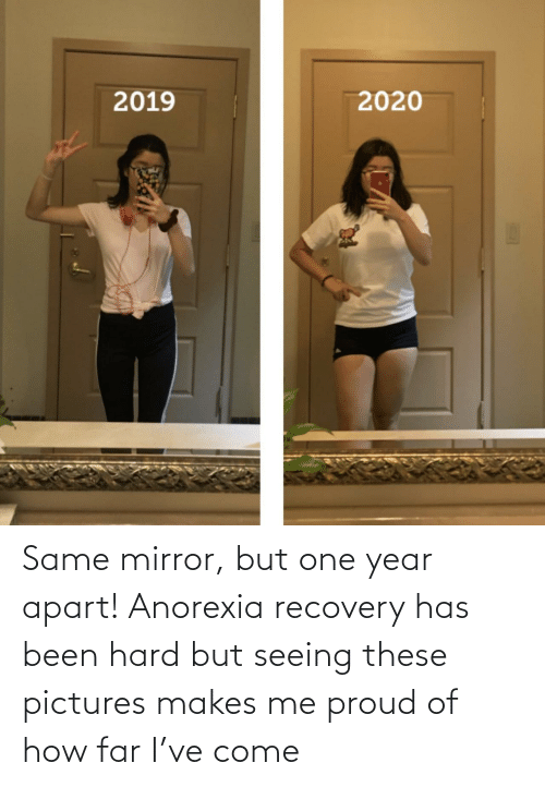 One Year: Same mirror, but one year apart! Anorexia recovery has been hard but seeing these pictures makes me proud of how far I've come