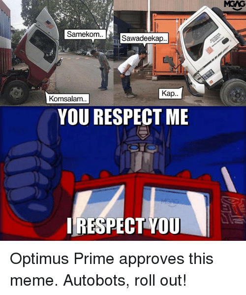 Meme, Memes, and Respect: Samekom  Sawadeekap  Kap  Komsalam  YOU RESPECT ME  IRESPECTYOU Optimus Prime approves this meme. Autobots, roll out!