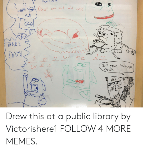 Dank, Memes, and Reddit: SaMidward  Dent sub out ola wae  SHREE  DAYS  me  hambrgen  Eest your  APollo Drew this at a public library by Victorishere1 FOLLOW 4 MORE MEMES.
