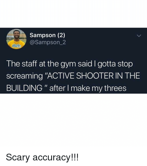 "Threes: Sampson (2)  @Sampson_2  The staff at the gym said I gotta stop  screaming ""ACTIVE SHOOTERIN THE  BUILDING"" after I make my threes Scary accuracy!!!"