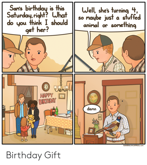 Birthday, Happy, and Her: Sam's birthday is this  Saturday,right? What  do you think I should  ell, shes Turnina  so maybe just a stutte  aninal or something  do you think I should maybe just a stuffed  get her?  12  HAPPY  BIRTDAY  damn  )o음음음음  GOODBEARCOMICS.com Birthday Gift