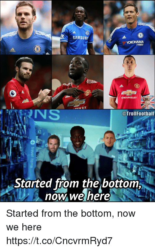 started from the bottom: SAMSUN  TYRES  CHEVROLET  @TrollFootbal  Started from the bottom  now we here Started from the bottom, now we here https://t.co/CncvrmRyd7